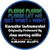 Please Please Please Let Me Get What I Want (Originally Performed By Slow Moving Millie) [Karaoke Instrumental Version] Song