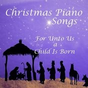 For Unto Us A Child Is Born: Christmas Piano Songs Songs