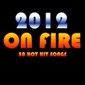 2012 On Fire: 50 Hot Hit Songs Songs