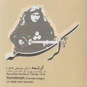 Keresmeh - Female Singers On Qajar Area Records (Recorded Works In Tehran 1912) Songs