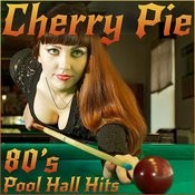 Cherry Pie: 80's Pool Hall Hits By Warrant, Asia, Bret Michaels, Lita Ford, And More! Songs