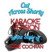 Cut Across Shorty (In The Style Of Eddie Cochran) [Karaoke Version] - Single Songs