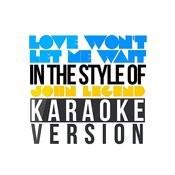 Love Won't Let Me Wait (In The Style Of John Legend) [Karaoke Version] - Single Songs