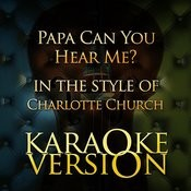 Papa Can You Hear Me? (In The Style Of Charlotte Church) [Karaoke Version] Song