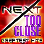Too Close - Greatest Hits Songs