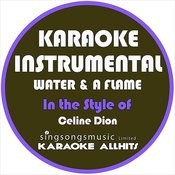 Water & A Flame (In The Style Of Celine Dion) [Karaoke Instrumental Version] - Single Songs