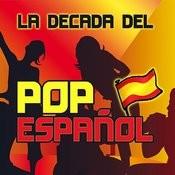 La Decada Del Pop Español Songs