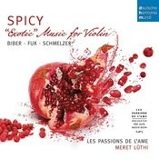 Spicy - Exotic Music For Violin By Biber, Schmelzer & Fux Songs