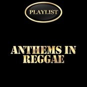 Anthems In Reggae Playlist Songs