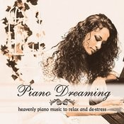 Piano Dreaming: Heavenly Piano Music To Relax And De-Stress Songs