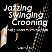 Jazzing And Swinging And Crooning - Backing Tracks For Professionals, Vol. 5 Songs