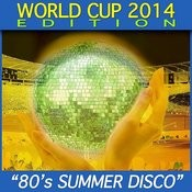 80s Summer Disco (2014 World Cup Edition) Songs