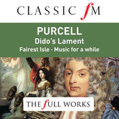 Purcell: Dido's Lament (Classic FM: The Full Works) Songs