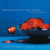 Unforgettable Love Songs: Cherished Love Songs Past And Present On Solo Piano Songs