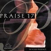 Praise 17 - In Your Presence Songs