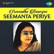 Sreeradha Banerjee - Seemanta Periye Songs
