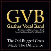 The Old Rugged Cross Made The Difference Song