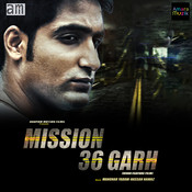 Mission 36 Garh Songs