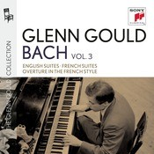 Glenn Gould Plays Bach: English Suites BWV 806-811; French Suites BWV 812-817; Overture In The French Style BWV 831 Songs