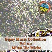 Gipsy Music Collection Vol 01: Milan Ilic Micko Songs