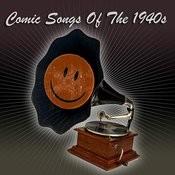 Comic Songs Of The 1940s Songs