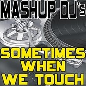 Sometimes When We Touch (Remix Tools For Mash-Ups) Songs