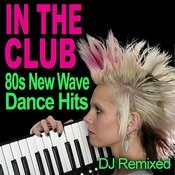 In The Club - 80s New Wave Dance Hits - Dj Remixed Songs