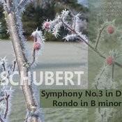 Schubert: Symphony No. 3 In D, Rondo In B Minor Songs