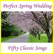 Perfect Spring Wedding: Fifty Classic Songs Songs
