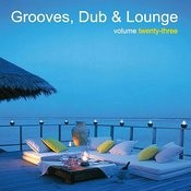 Grooves, Dub & Lounge Vol. 23 Songs