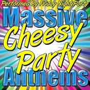 Massive Cheesy Party Anthems Songs
