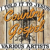 I Told It To Jesus: Country Gospel Songs