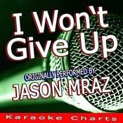 I Won't Give Up (Originally Performed By Jason Mraz) Songs