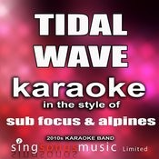 Tidal Wave (In The Style Of Sub Focus & Alpines) [Karaoke Version] - Single Songs