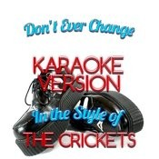 Don't Ever Change (In The Style Of The Crickets) [Karaoke Version] Song