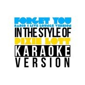 Forget You (Radio 1 Live Lounge Version) [In The Style Of Pixie Lott] [Karaoke Version] Song