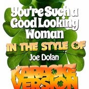 You're Such A Good Looking Woman (In The Style Of Joe Dolan) [Karaoke Version] Song