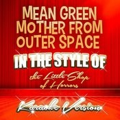 Mean Green Mother From Outer Space (In The Style Of The Little Shop Of Horrors) [Karaoke Version] Song