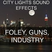 City Lights Sound Effects 5 - Foley, Guns, Industry Songs