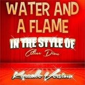 Water And A Flame (In The Style Of Celine Dion) [Karaoke Version] - Single Songs