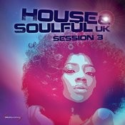 House & Soulful Uk Session Vol. 3 Songs