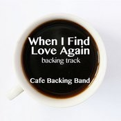 When I Find Love Again (Backing Track Instrumental Version) - Single Songs