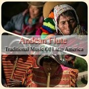Andean Flute - Traditional Music Of Latin America Songs