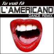 Tu Vuò Fà L'americano (Dance Remix) Songs