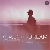 I Have A (Deep) Dream - A Compilation Of Deep House Tracks Songs