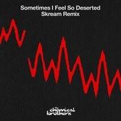 Sometimes I Feel So Deserted (Skream Remix) Song