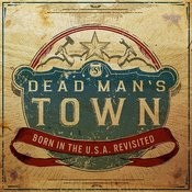 Dead Man's Town: Born In The U.S.A. Revisited Songs