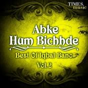 Abke Hum Bichhde - Best of Iqbal Bano Vol. 2 Songs