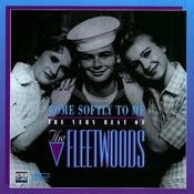 Come Softly To Me: The Very Best Of The Fleetwoods Songs
