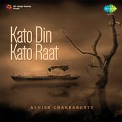 Ashis Chakraborty - Kato Din Kato Raat Songs
